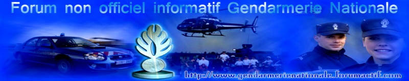 Forum non officiel informatif sur la Gendarmerie Nationale