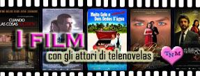 I FILM CON GLI ATTORI DI TELENOVELAS