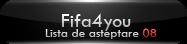 "Lista de asteptare  [<span style=""color:#FFFFFF"">FIFA</span> <span style=""color:#FA0A0A"">08</span>]"