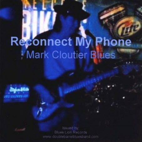 Mark Cloutier Blues - Reconnect My Phone (2010)