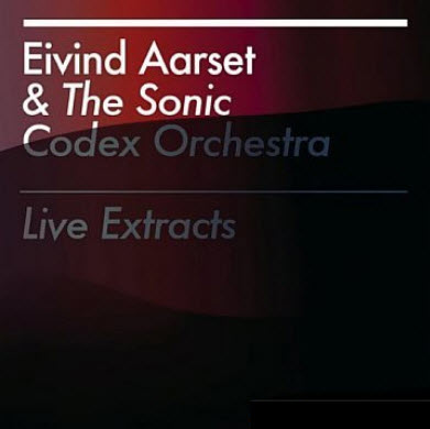 Eivind Aarset & The Sonic Codex Orchestra - Live Extracts (2010)