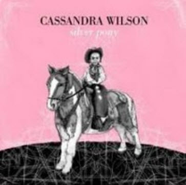 Cassandra Wilson - Silver Pony (2010)