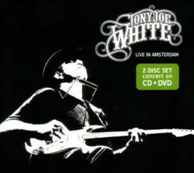 Tony Joe White - Live In Amsterdam (2010)