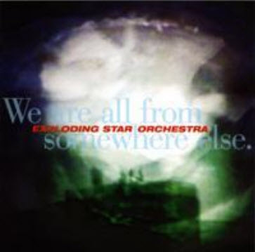 Exploding Star Orchestra � We Are All From Somewhere Else (2007)