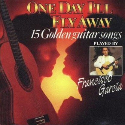 Francisco Garcia - One Day I'll Fly Away - 15 Golden Guitar Songs (1993)