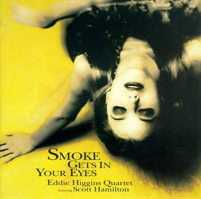 Eddie Higgins Quartet Feat. Scott Hamilton - Smoke Gets In Your Eyes (2001)