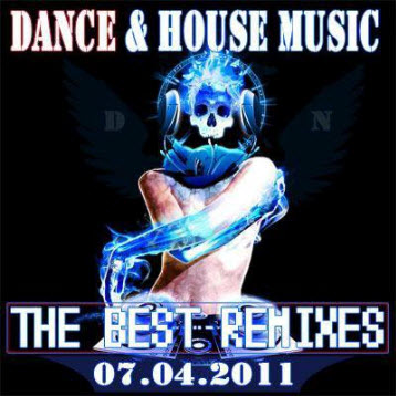 VA - Dance House Music (The Best Remixes) 07.04.2011 Full Version