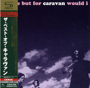 Caravan - Where But For Caravan Would I. An Anthology (2008 Japan SHM-CD)