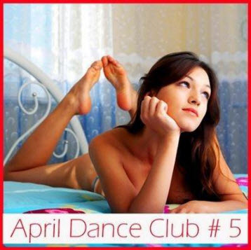 VA - April dance club #5 (2011)