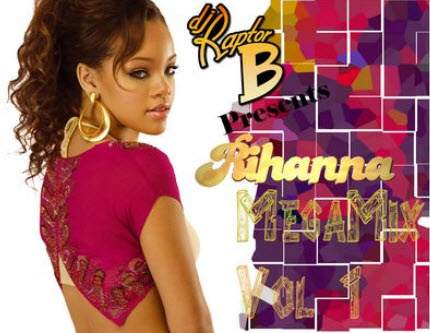 Dj Raptor B � Rihanna Mega Mix