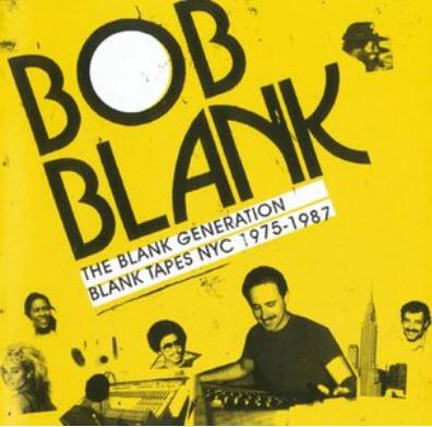 Bob Blank - The Blank Generation: Blank Tapes NYC 1975-1987 (2009) [Lossless]