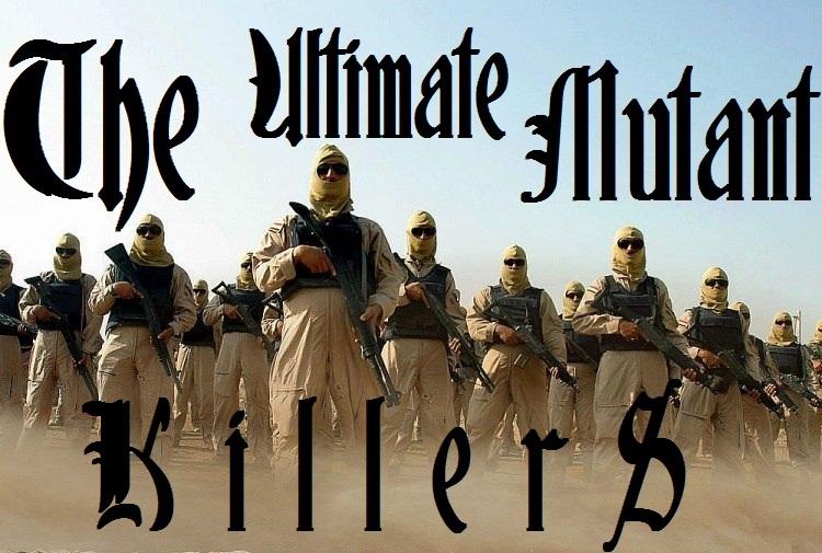 The Ultimate Mutant Killers