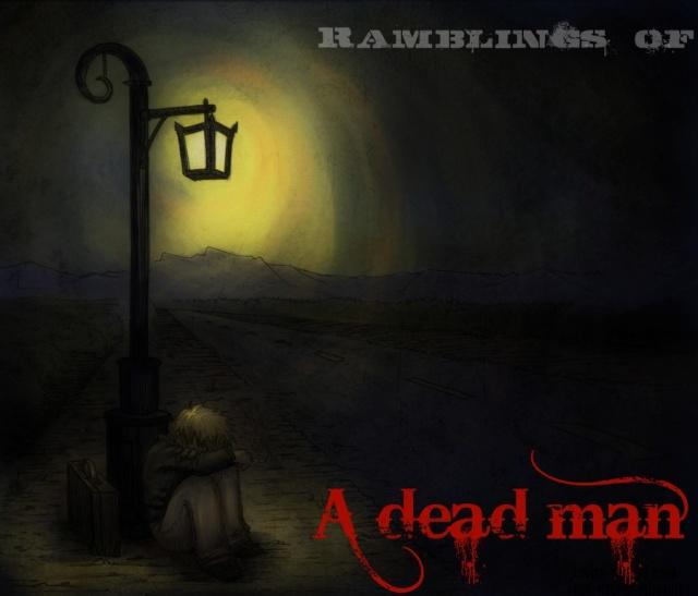 Ramblings Of A Dead Man